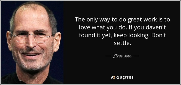 quote-the-only-way-to-do-great-work-is-to-love-what-you-do-if-you-daven-t-found-it-yet-keep-steve-jobs-52-13-36